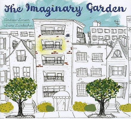 The Imaginary Garden by Andrew Larson