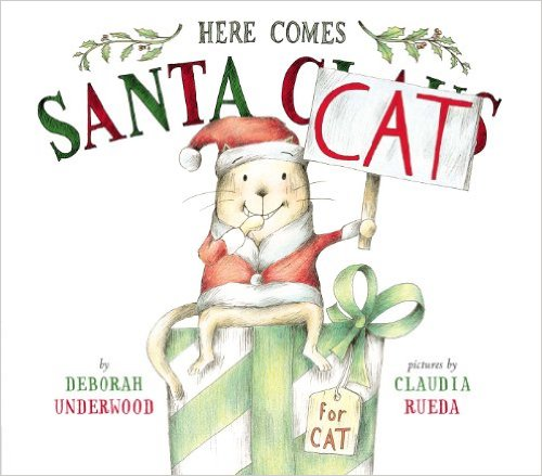 Here Comes Santa Cat by Deborah Underwood