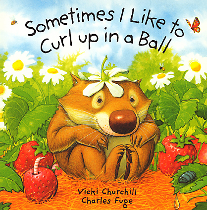 Sometimes I Like to Curl Up in a Ball by Paul Fuge and Vicki Churchill